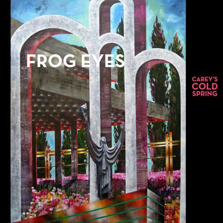 Frog Eyes 'Carey's Cold Spring' (album stream)