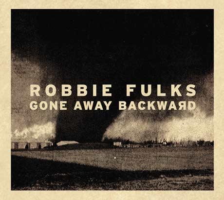 Robbie Fulks Gone Away Backward