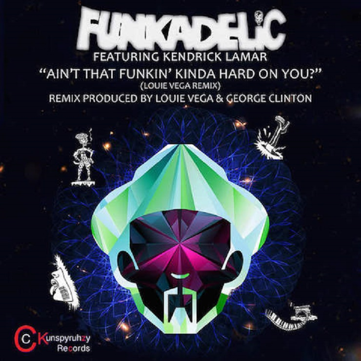"Funkadelic ""Ain't That Funkin' Kinda Hard on You"" (Louie Vega remix ft. Kendrick Lamar)"