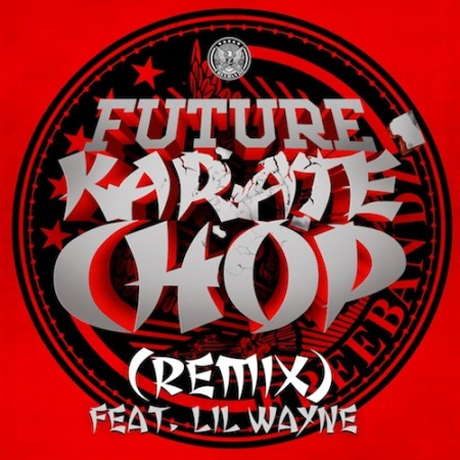 Future 'Karate Chop' (remix) (ft. Lil Wayne)