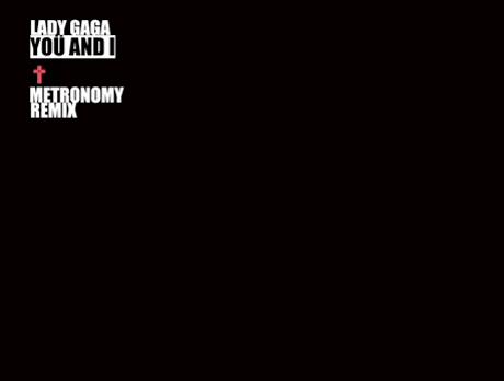 """Lady Gaga """"Yoü & I"""" (Metronomy remix)"""