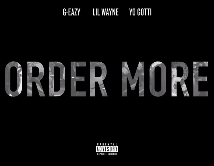 G-Eazy 'Order More' (remix ft. Lil Wayne & Yo Gotti)