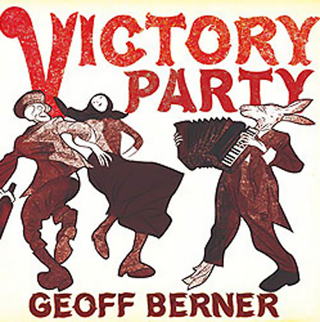 Geoff Berner Throws <i>Victory Party</i> for Mint Records Debut, Celebrates with World Tour