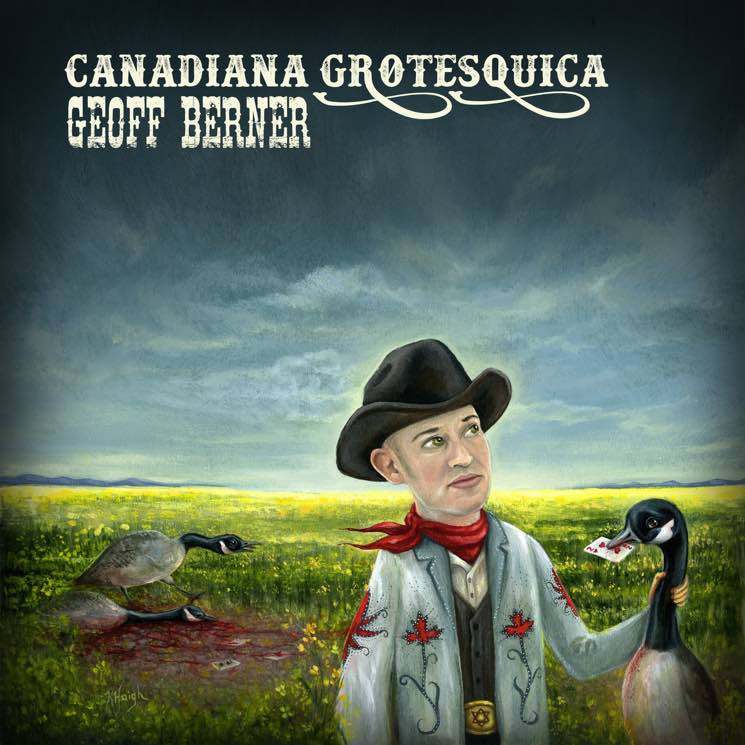 Geoff Berner Canadiana Grotesquica