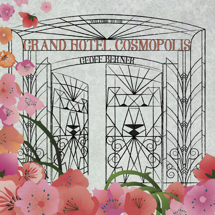 Geoff Berner Announces New Album 'Grand Hotel Cosmopolis'