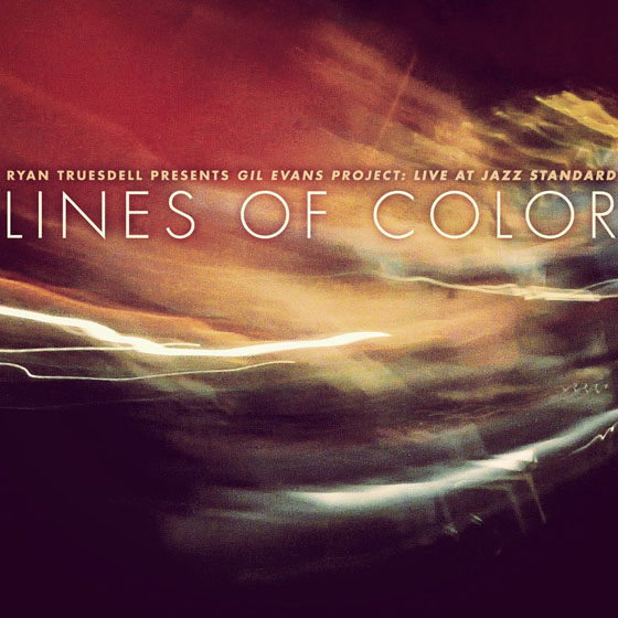 Ryan Truesdell / Gil Evans Project Lines of Color