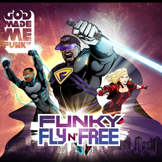 God Made Me Funky Funky Fly 'N Free