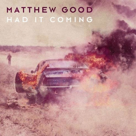 "Matthew Good ""Had It Coming"" / ""We're Long Gone"""