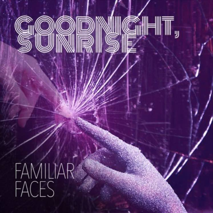 "Goodnight, Sunrise  ""Familiar Faces"""