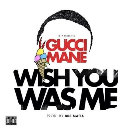 Gucci Mane 'Wish You Was Me'