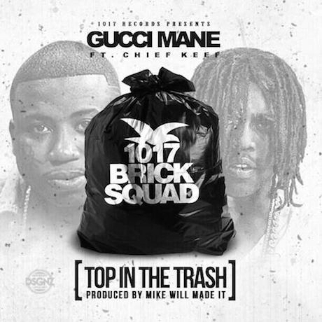 "Gucci Mane ""Top in the Trash"" (ft. Chief Keef) (prod. by Mike Will Made It)"