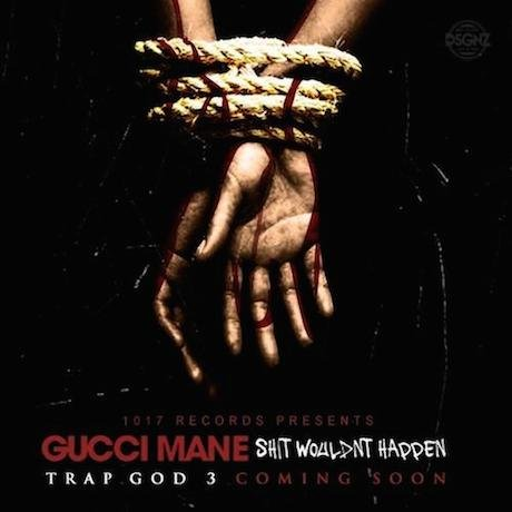 "Gucci Mane ""Shit Wouldn't Happen"""