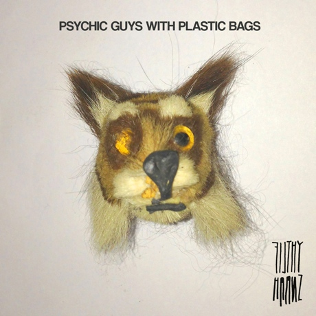 "Filthy Haanz ""Psychic Guys with Plastic Bags"""