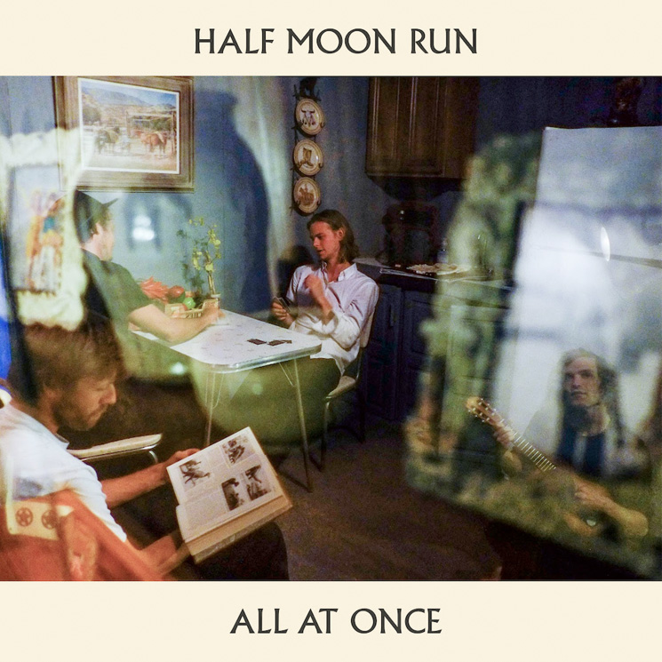 Half Moon Run Deliver New Song 'All At Once'