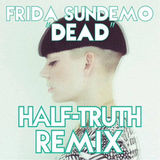 "Frida Sundemo ""Dead"" (Half-truth remix)"