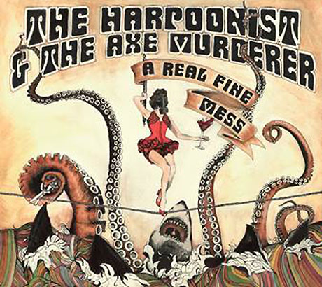 The Harpoonist & The Axe Murderer A Real Fine Mess