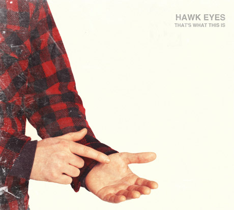 Hawk Eyes 'That's What This Is' (EP stream)
