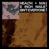 HEALTH and Nine Inch Nails Drop 'Isn't Everyone'