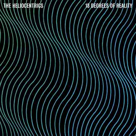 The Heliocentrics 13 Degrees Of Reality