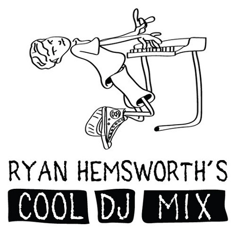 Ryan Hemsworth 'Cool DJ Mix'