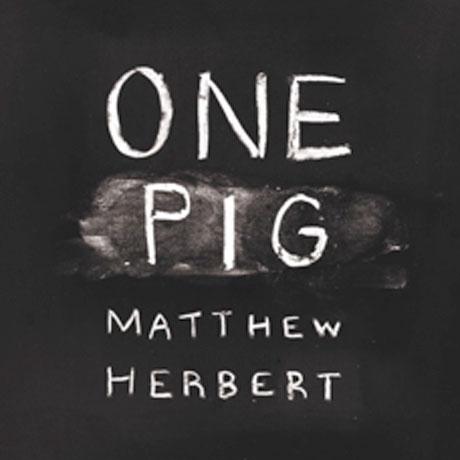 Matthew Herbert One Pig