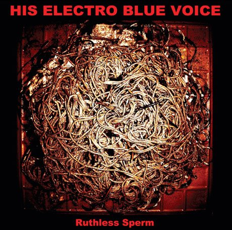 His Electro Blue Voice 'Ruthless Sperm' (album stream)