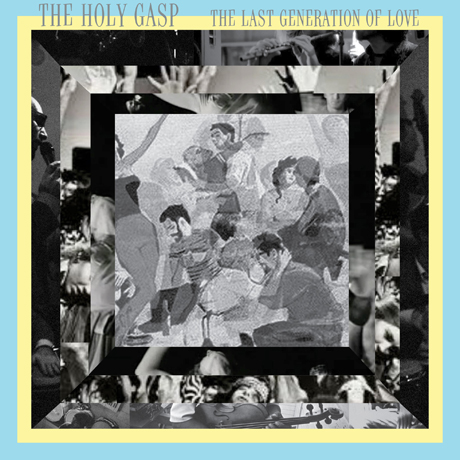 "The Holy Gasp ""The Last Generation of Love"""
