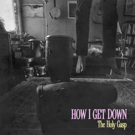 "The Holy Gasp ""How I Get Down"""