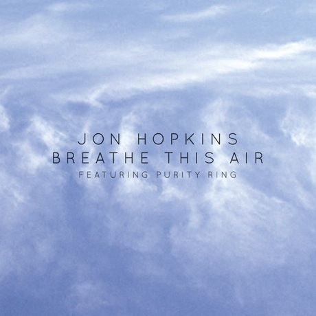 "Jon Hopkins ""Breathe This Air"" (ft. Purity Ring)"