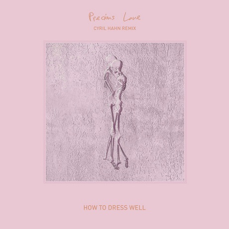 "How to Dress Well ""Precious Love"" (Cyril Hahn remix)"