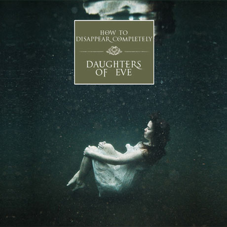How to Disappear Completely Daughters of Eve