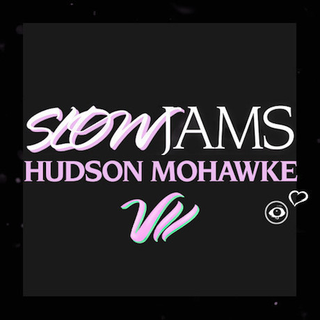 Hudson Mohawke 'Valentines Slowjams Chapter VII' mix
