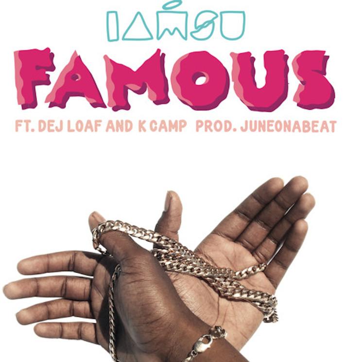 """Iamsu! """"Famous"""" (ft. Dej Loaf and K. Camp)"""