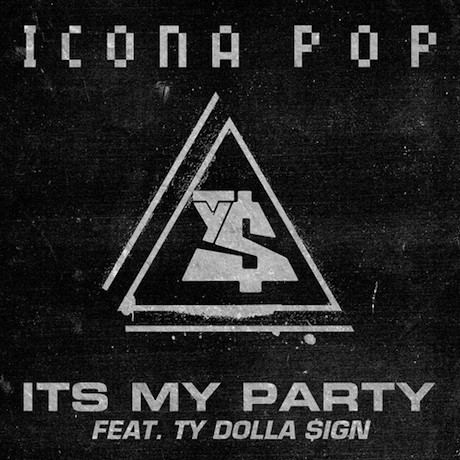 "Icona Pop ""It's My Party"" (ft. Ty Dolla $ign)"