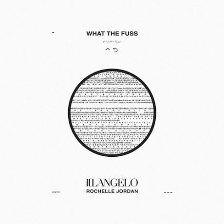 """Illangelo """"What the Fuss"""" (ft. Rochelle Jordan)"""
