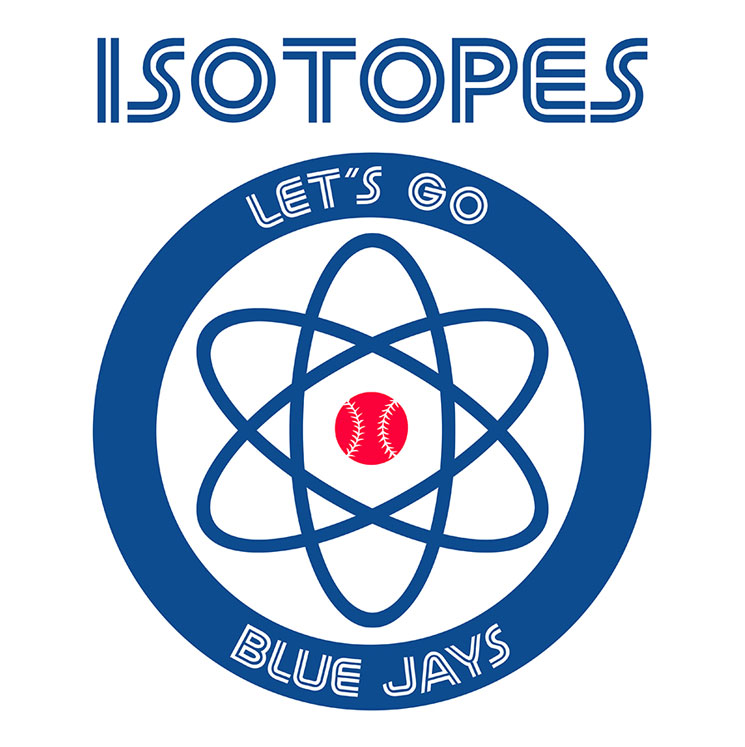 "The Isotopes ""Let's Go Blue Jays"""