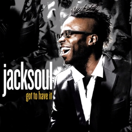 "Jacksoul ""Got to Have It"""