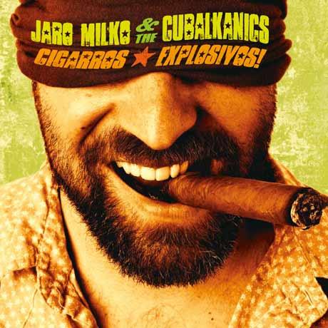 Jaro Milko & the Cubalkanics Cigarros Explosivos!