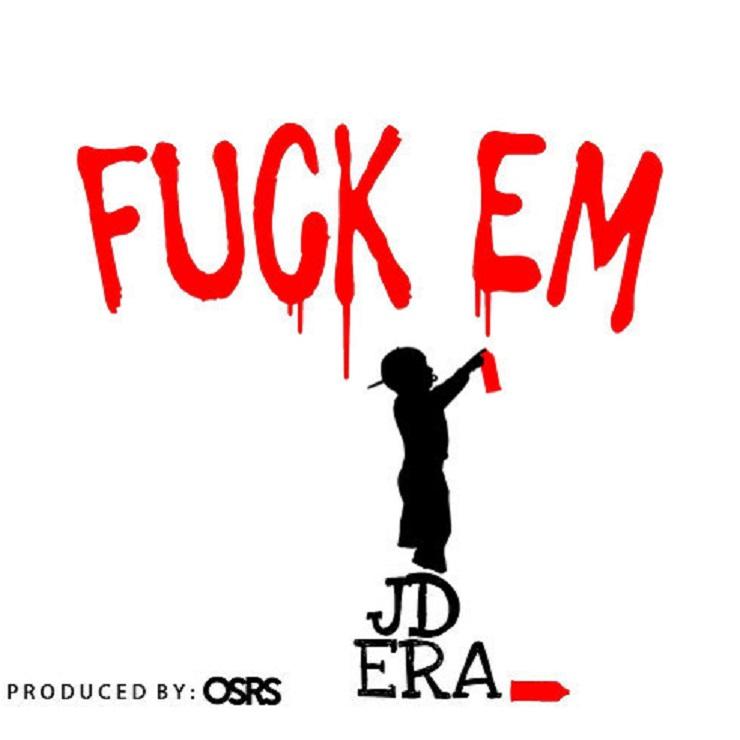 JD Era 'Fuck 'Em'