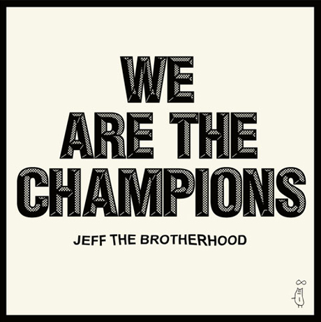 "JEFF the Brotherhood Slate <i>We Are the Champions</i> for ""Early 2011"""