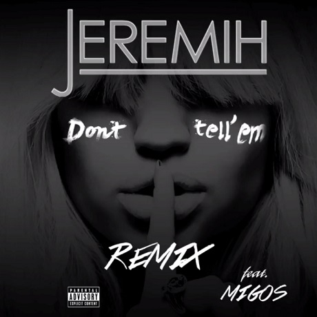"Jeremih ""Don't Tell 'Em"" (remix ft. Migos)"