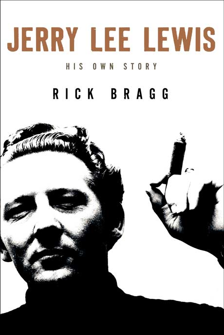 Jerry Lee Lewis: His Own Story By Rick Bragg