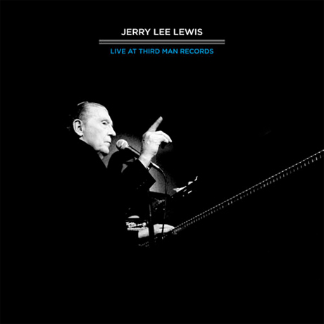 Third Man Records Drops Jerry Lee Lewis Live Album