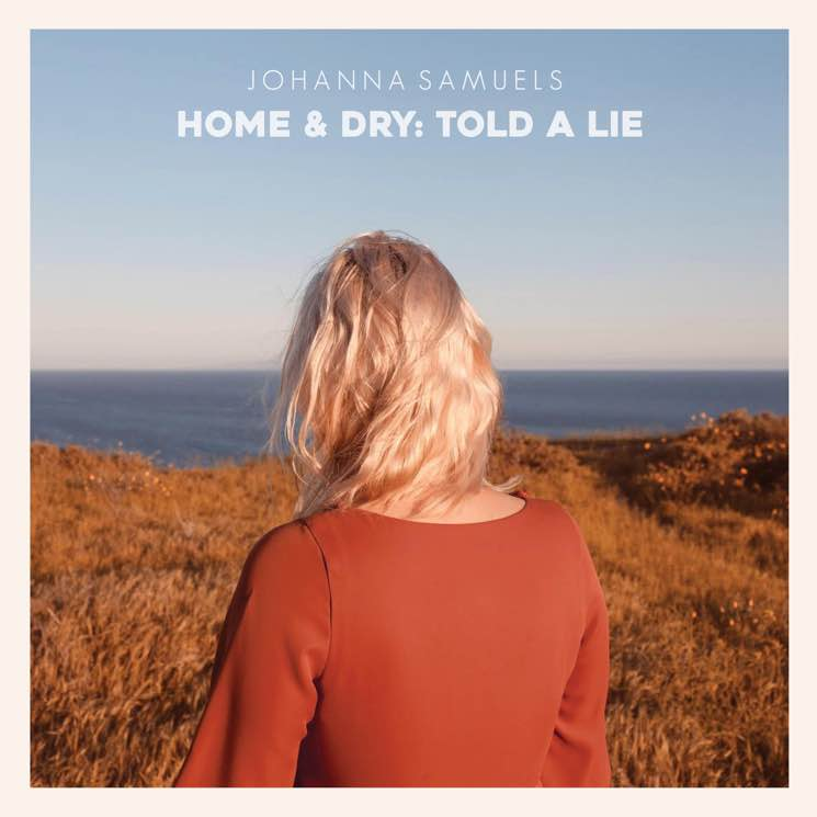 Johanna Samuels 'Home & Dry: Told a Lie' (EP stream)