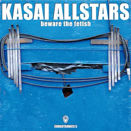 Kasai Allstars Ready Congotronics Album 'Beware the Fetish'