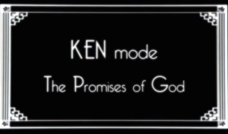 "KEN Mode ""The Promises of God"" (video)"