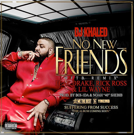 "DJ Khaled ""No New Friends"" (ft. Drake, Rick Ross, Lil Wayne)"