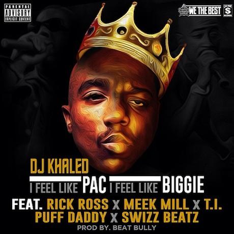 """DJ Khaled """"I Feel Like Pac, I Feel Like Biggie"""" (ft. Rick Ross, Meek Mill, T.I., Puff Daddy and Swizz Beatz)"""