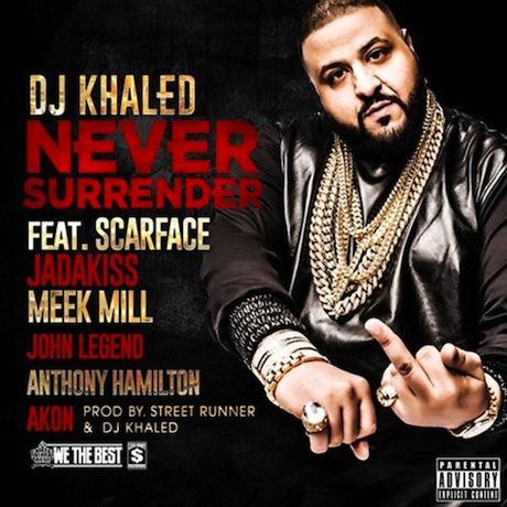 """DJ Khaled """"Never Surrender"""" (ft. Scarface, Jadakiss, Meek Mill, John Legend, Anthony Hamilton and Akon)"""