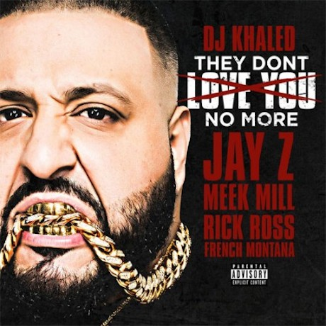 "DJ Khaled ""They Don't Love You No More"" (ft. Jay Z, Meek Mill, Rick Ross and French Montana)"